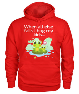 When all else fails I hug my kids... Hoodie