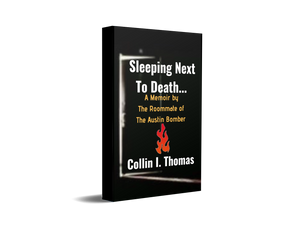 Sleeping Next To Death... A Memoir By The Roommate of The Austin Bomber