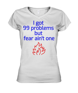 I got 99 problems but fear ain't one Women's V Neck