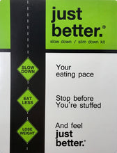 just better.® Slow Down / Slim Down Kit: Slow Down! (Your eating pace) ➡️  Eat Less! ➡️  Lose Weight! And feel just better.®!