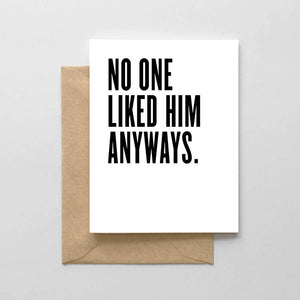 No one liked him anyways Card