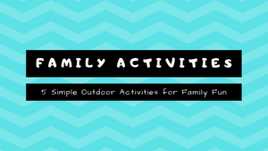 5 Simple Outdoor Activities for Family Fun