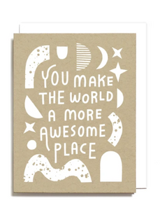 You Make The World An Awesome Place Card