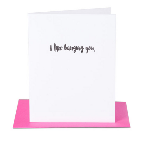 I Like Banging You Card