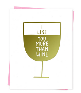 I Like You More Than Wine Card