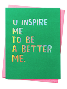 U Inspire Me To Be A Better Me Card