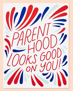Parenthood Looks Good On You Card