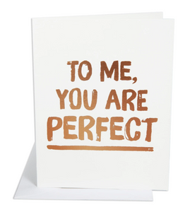 To Me You Are Perfect Card