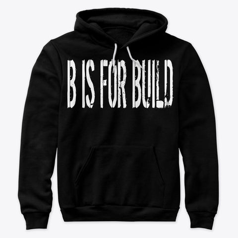 B is for Build Tall Letters Hoodie
