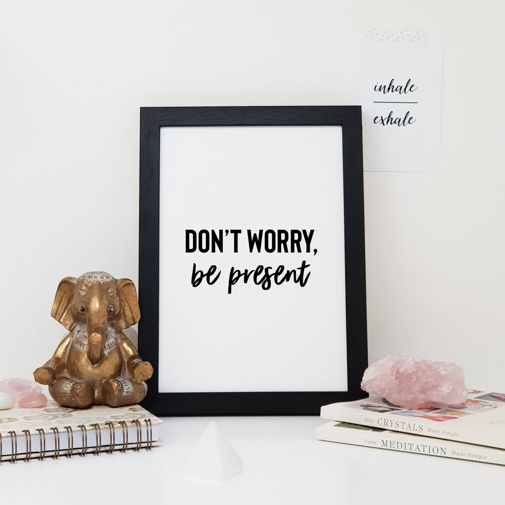 Don't Worry, Be Present Wall Art Print