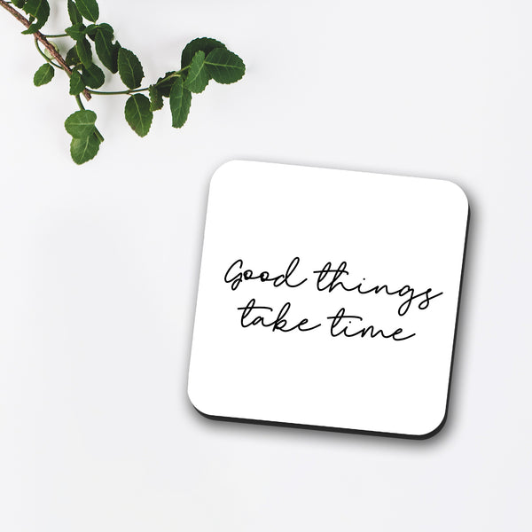 Good Things Take Time Coaster