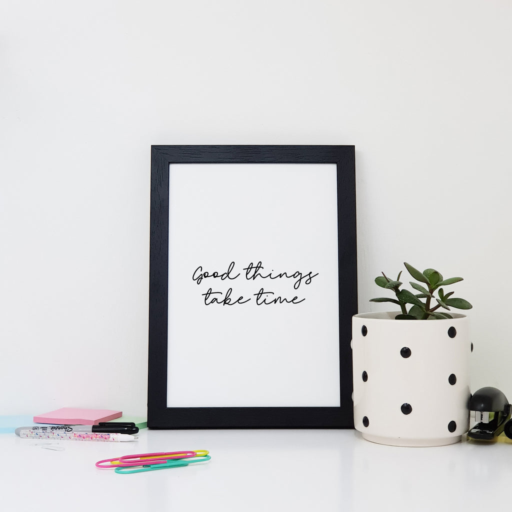 Good Things Take Time Wall Art Print