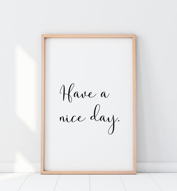 Have A Nice Day Print