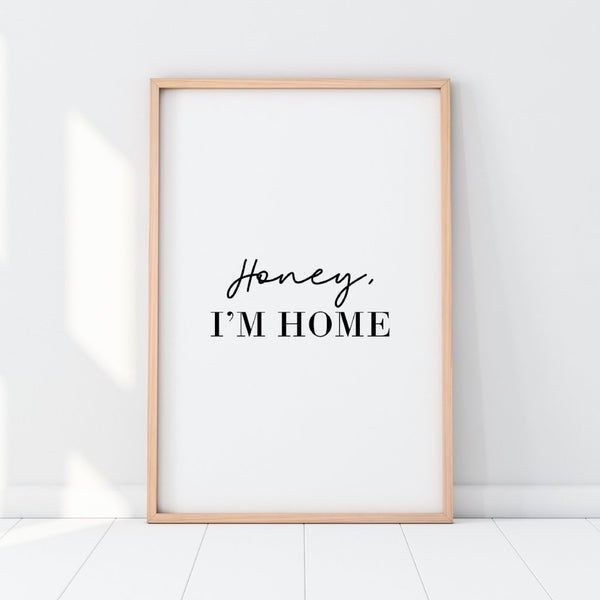 Honey I'm Home Print
