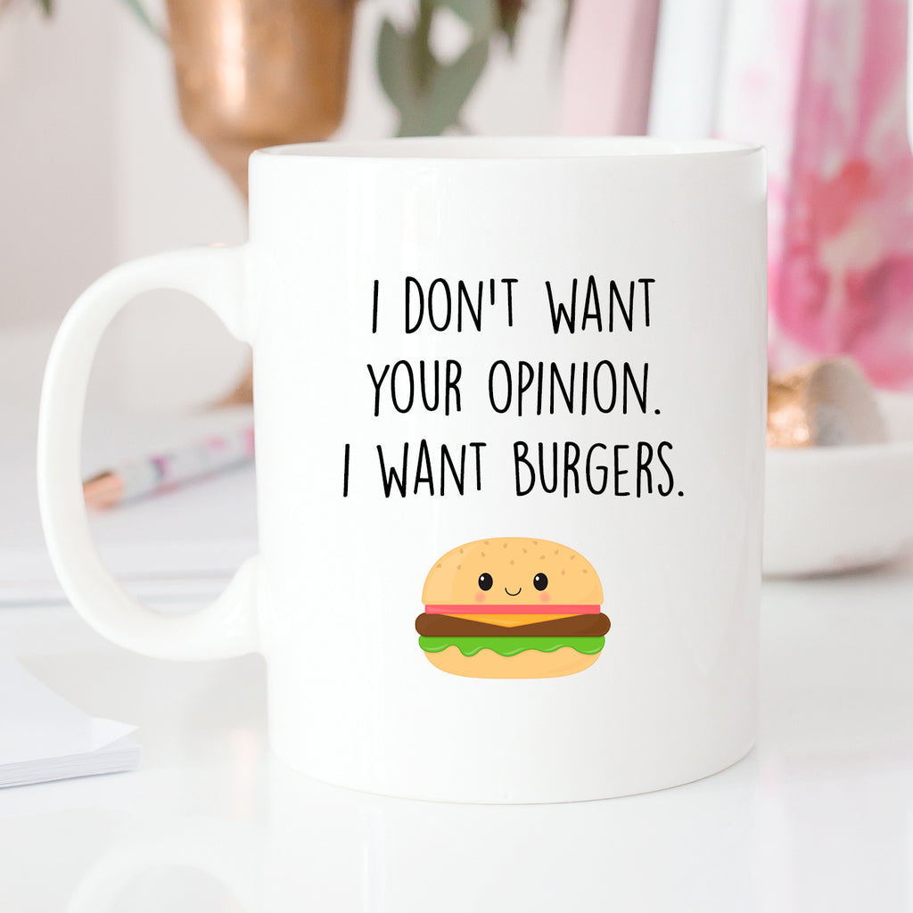 I Don't Want Your Opinion I Want Burgers Mug