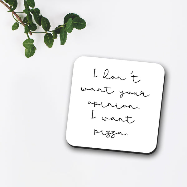I Don't Want Your Opinion, I Want Pizza Coaster
