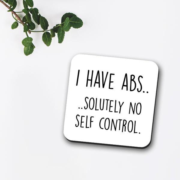 I Have Abs Coaster | I Have Absolutely No Self Control Coaster