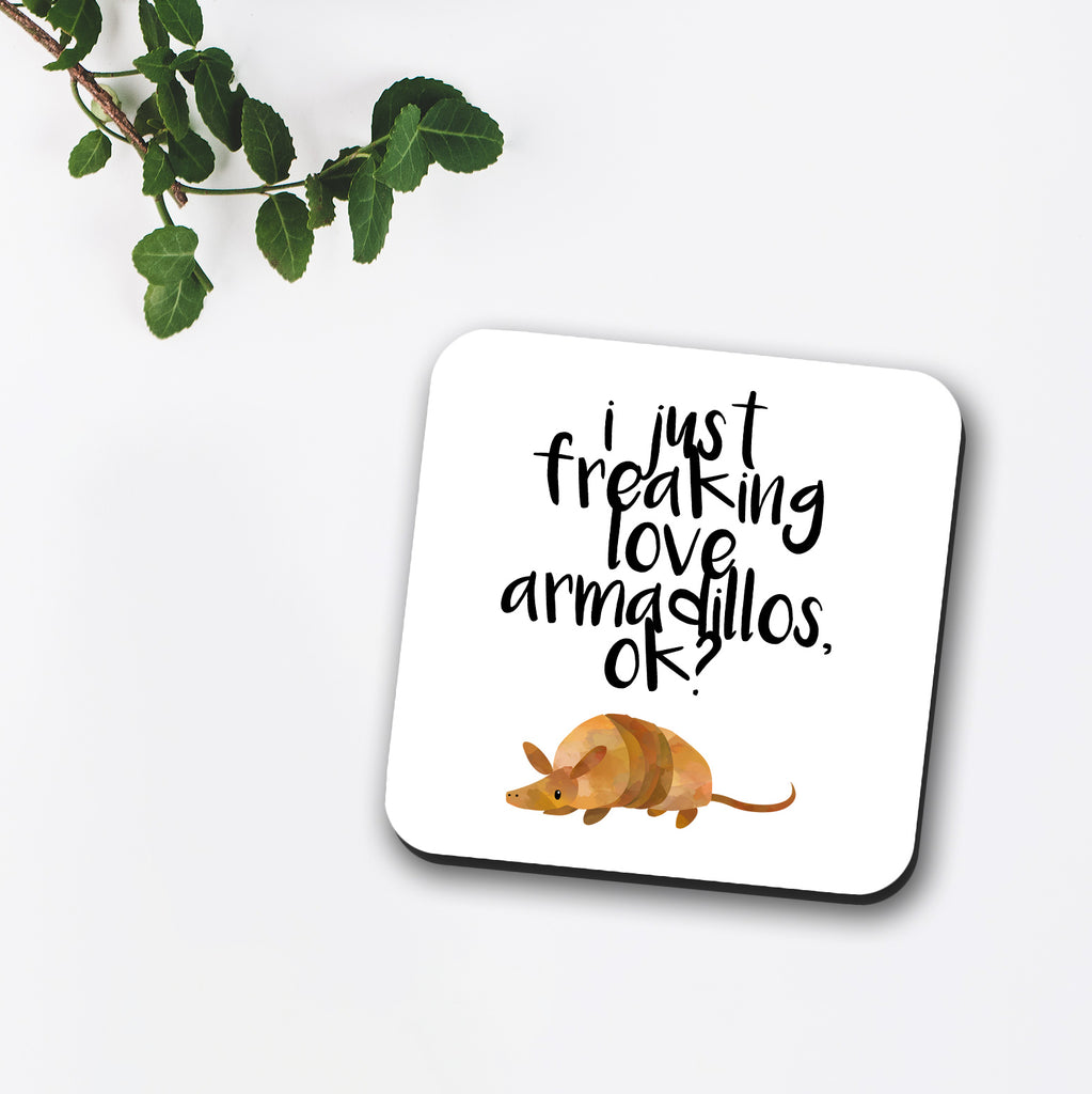 I Just Freaking Love Armadillos Ok? Coaster