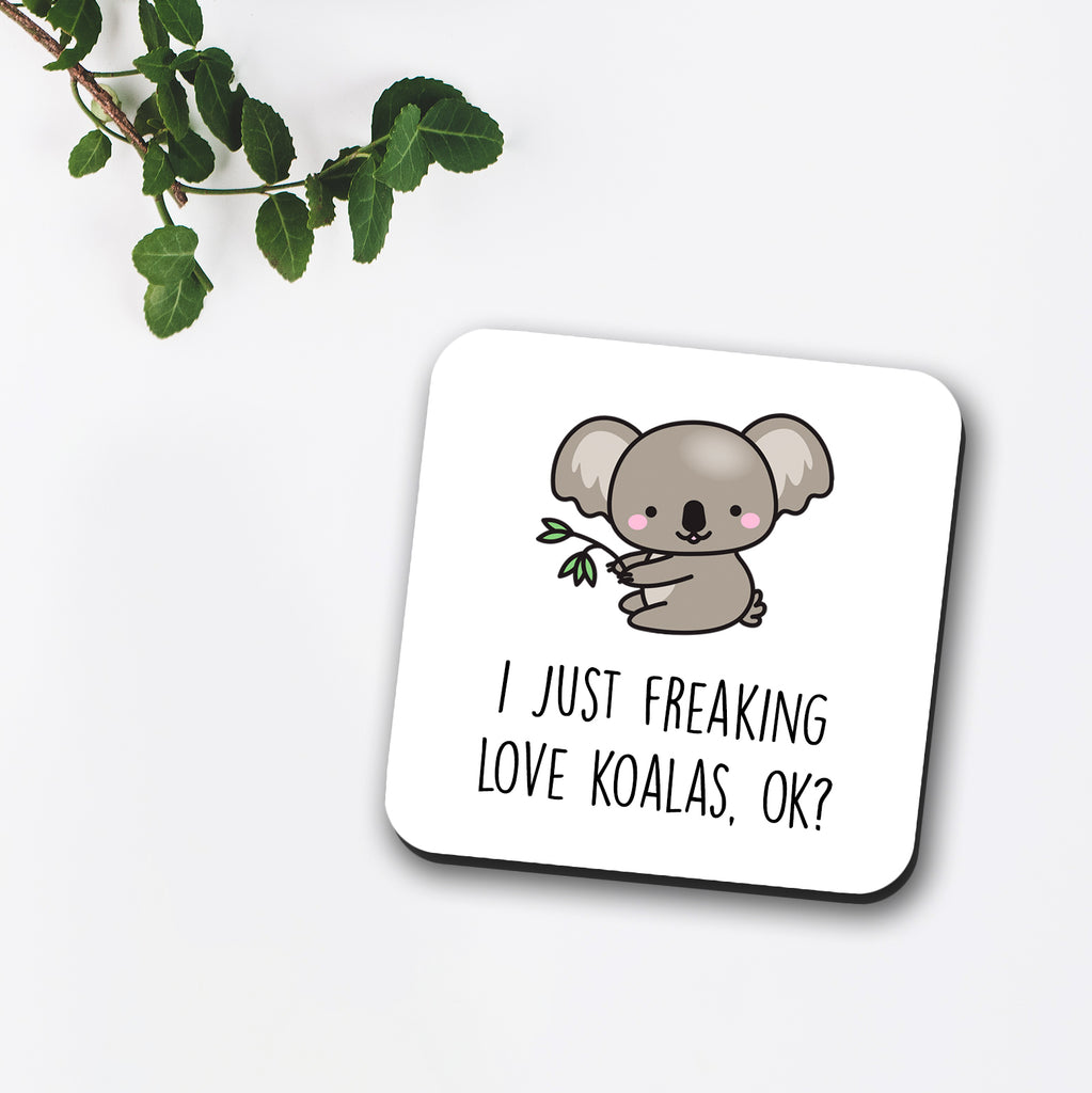I Just Freaking Love Koalas Ok Koala Coaster