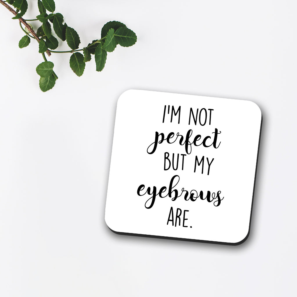 I'm Not Perfect But My Eyebrows Are Coaster