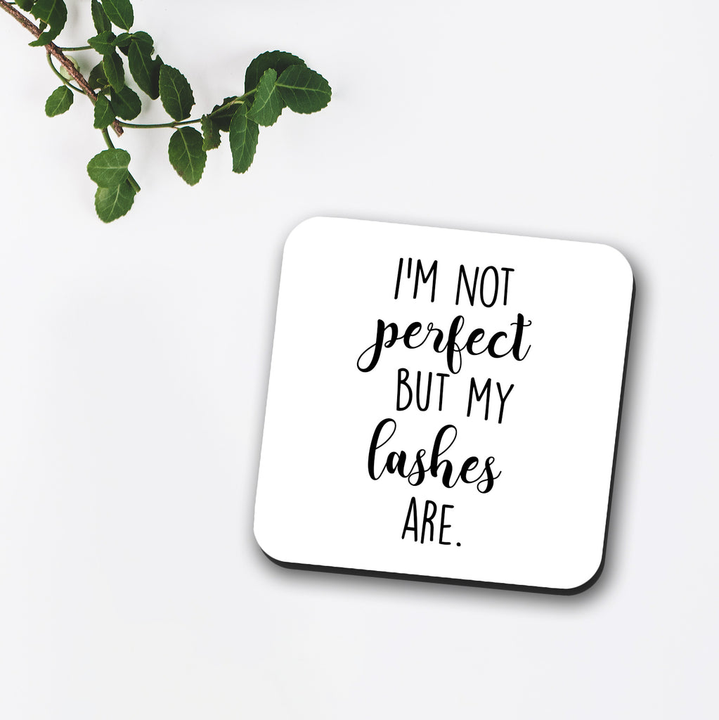 I'm Not Perfect But My Lashes Are Coaster