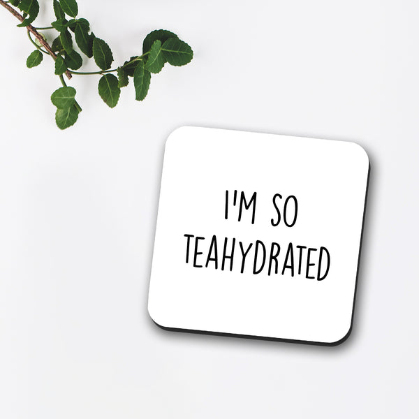 I'm So Teahydrated Coaster