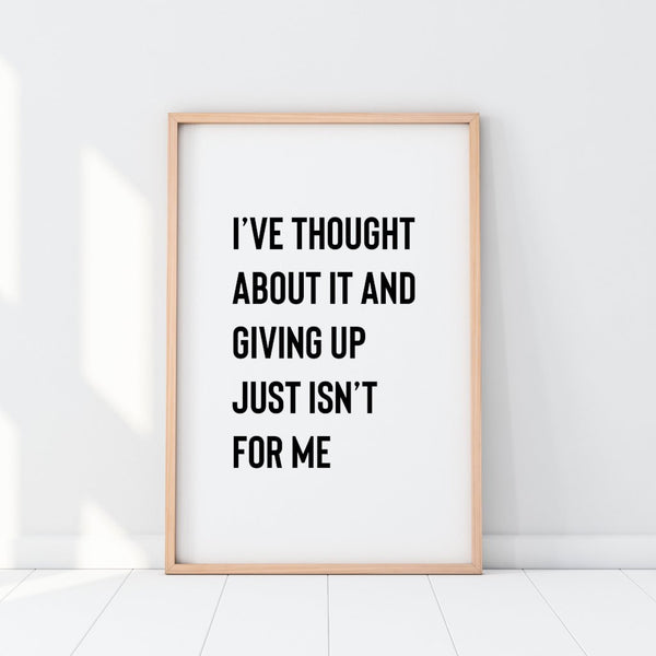Giving Up Just Isn't For Me Print