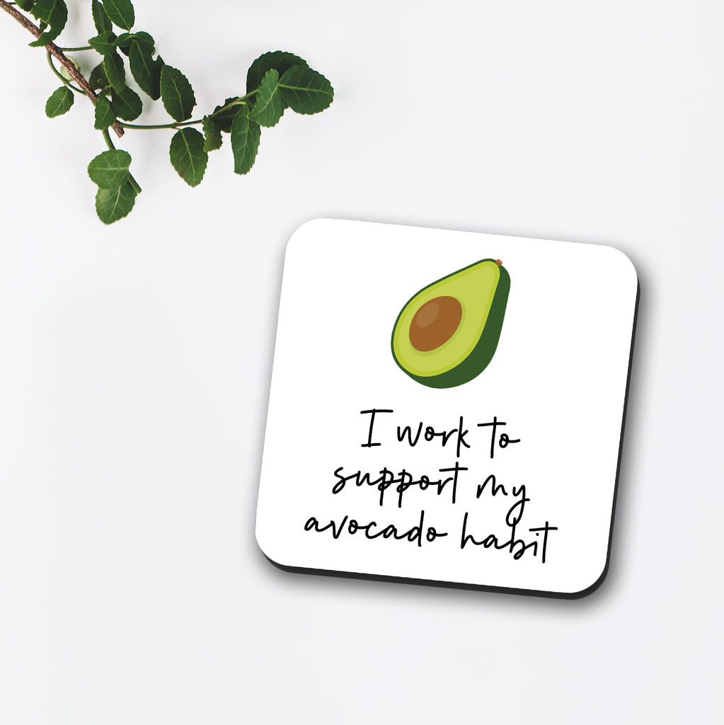 I Work To Support My Avocado Habit Coaster