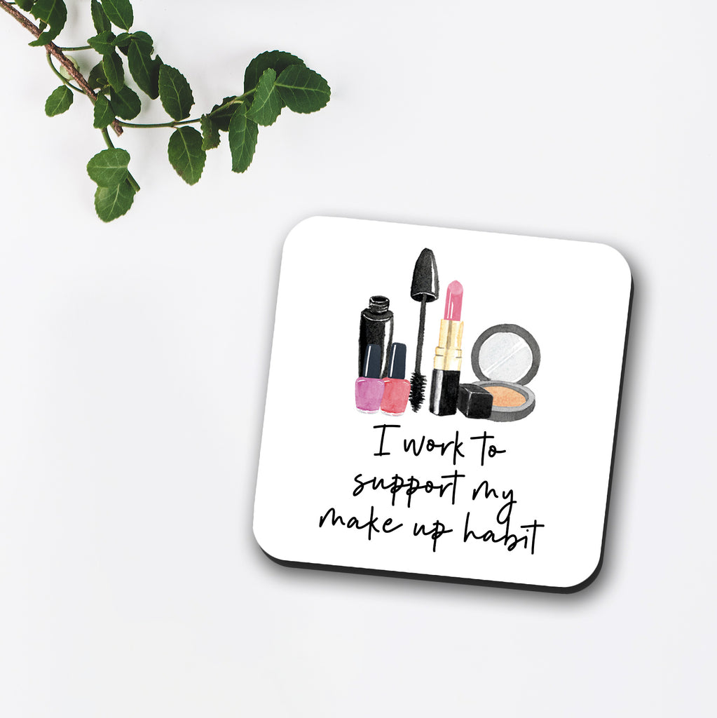 I Work To Support My Make Up Habit Coaster