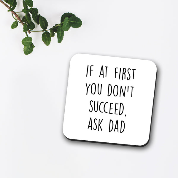 If At First You Don't Succeed, Ask Dad Coaster