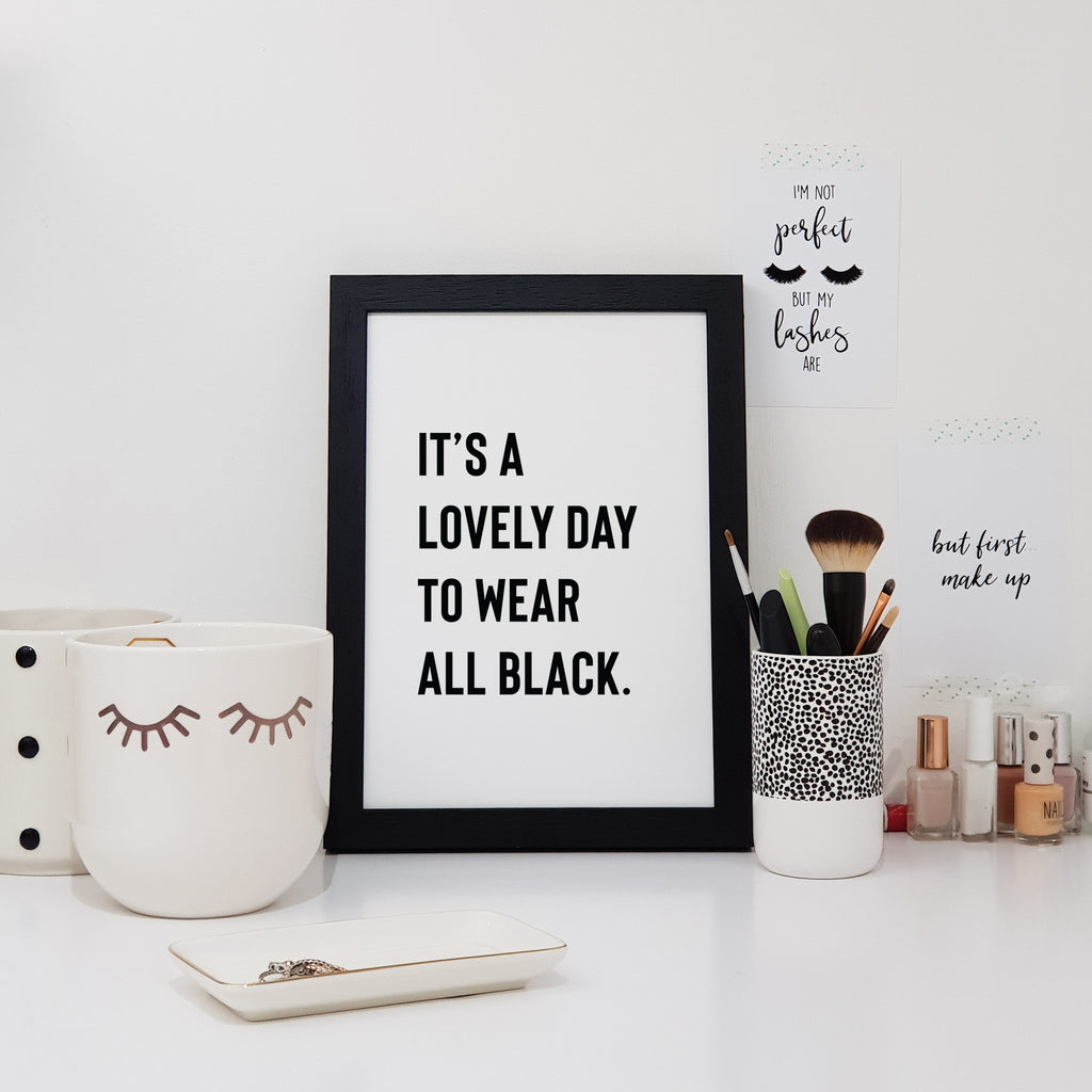 It's A Lovely Day To Wear All Black Wall Art Print