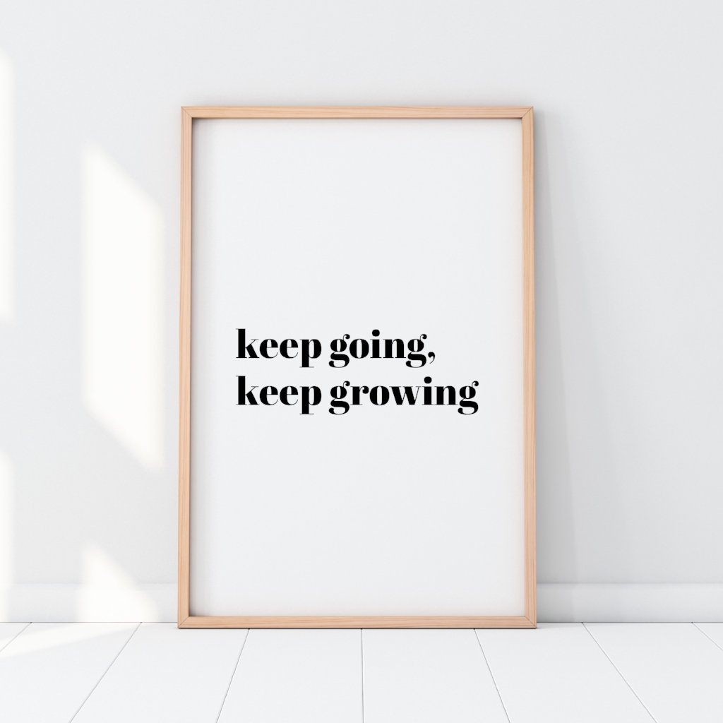 Keep Going, Keep Growing Print