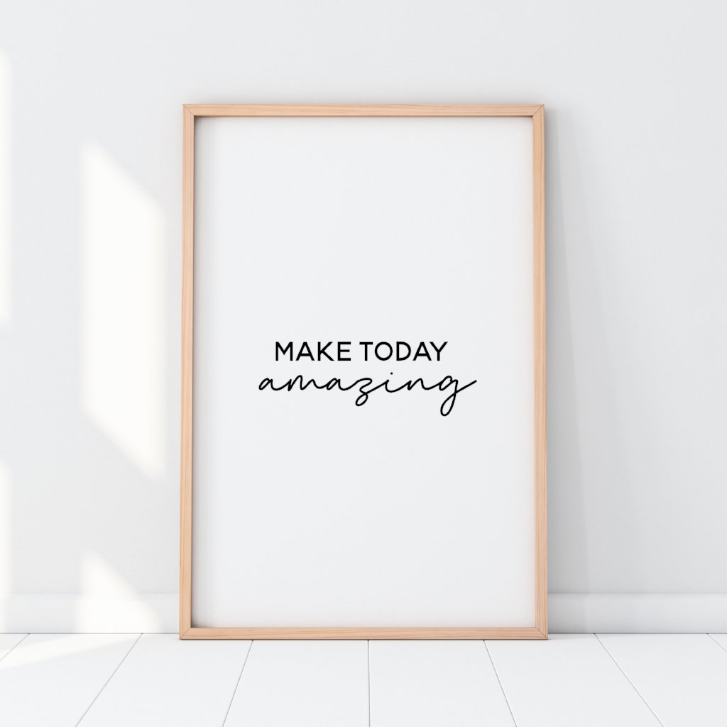 Make Today Amazing Print