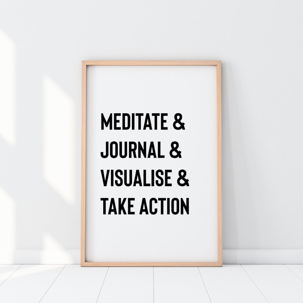 Meditate, Journal, Visualise & Take Action Print