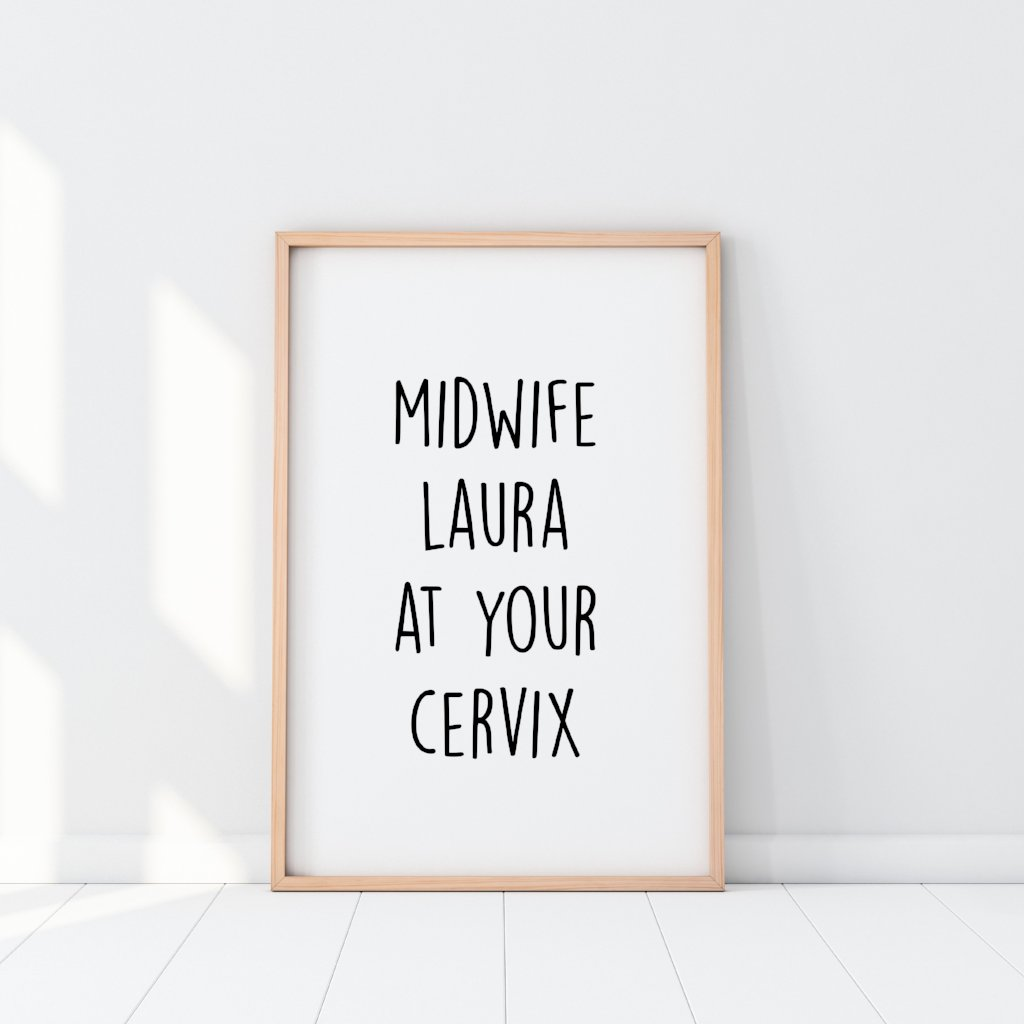 Personalised Midwife At Your Cervix Print Semi Gloss Print