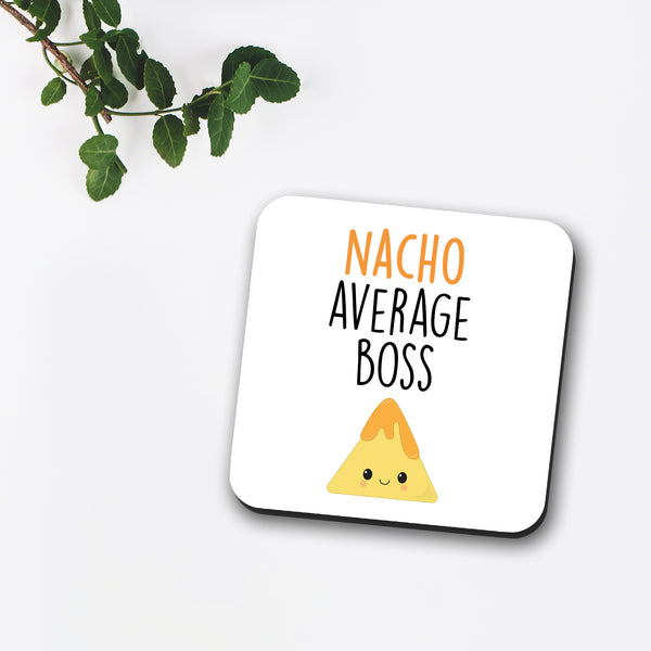 Nacho Average Boss / Manager / Supervisor Coaster