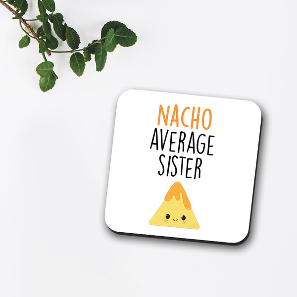 Nacho Average Sister / Brother / Sis / Bro / Stepsister / Stepbrother Coaster