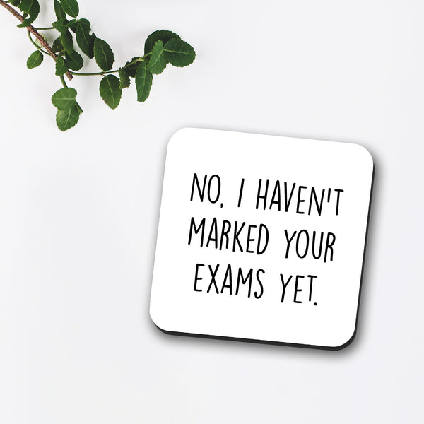 No, I Haven't Marked Your Exams Yet Coaster