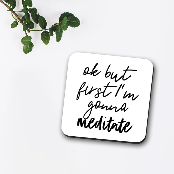 Ok But First I'm Gonna Meditate Coaster