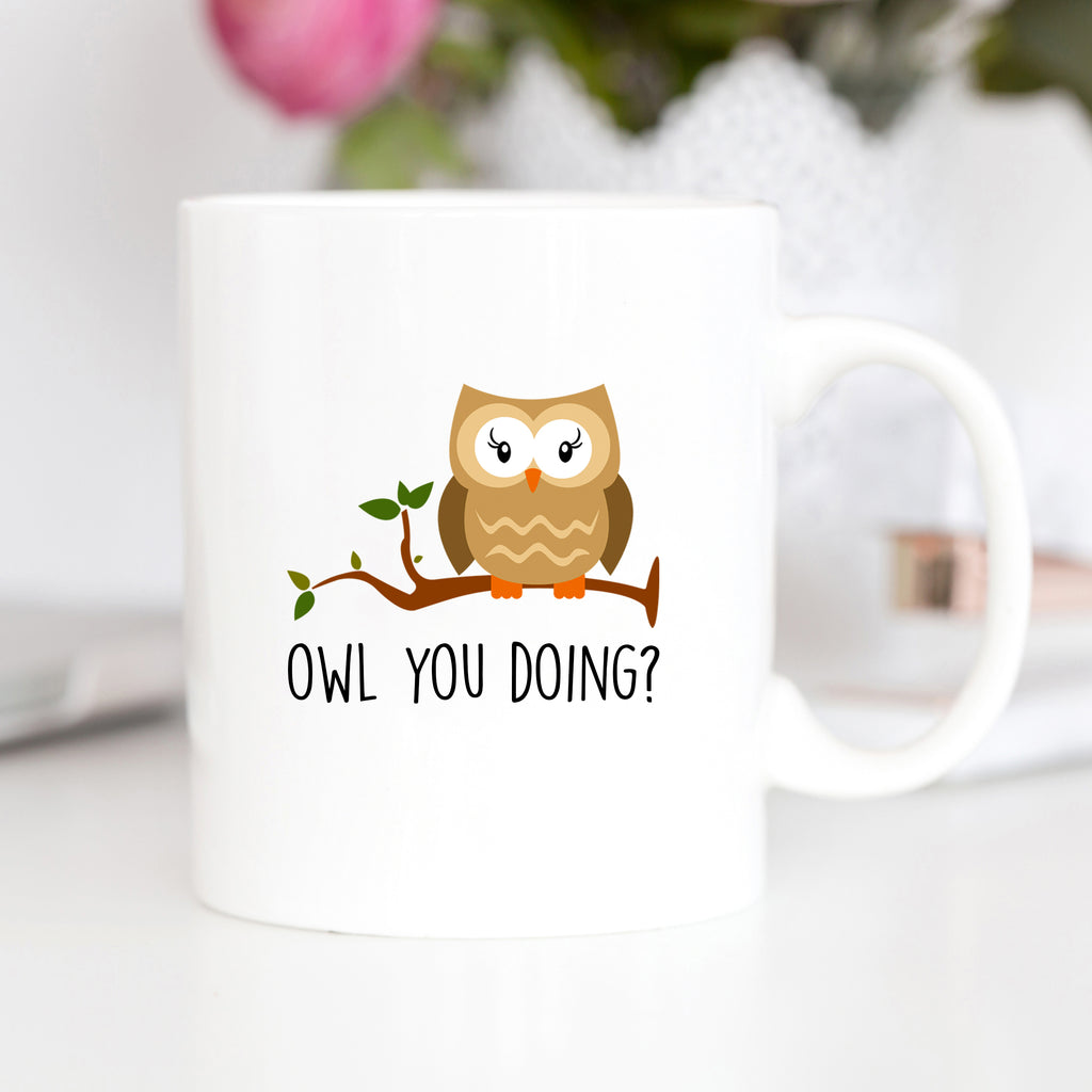 owl you doing mug owl mug how you doing mug