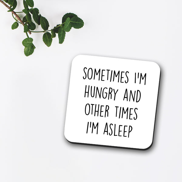 Sometimes I'm Hungry Other Times I'm Asleep Coaster