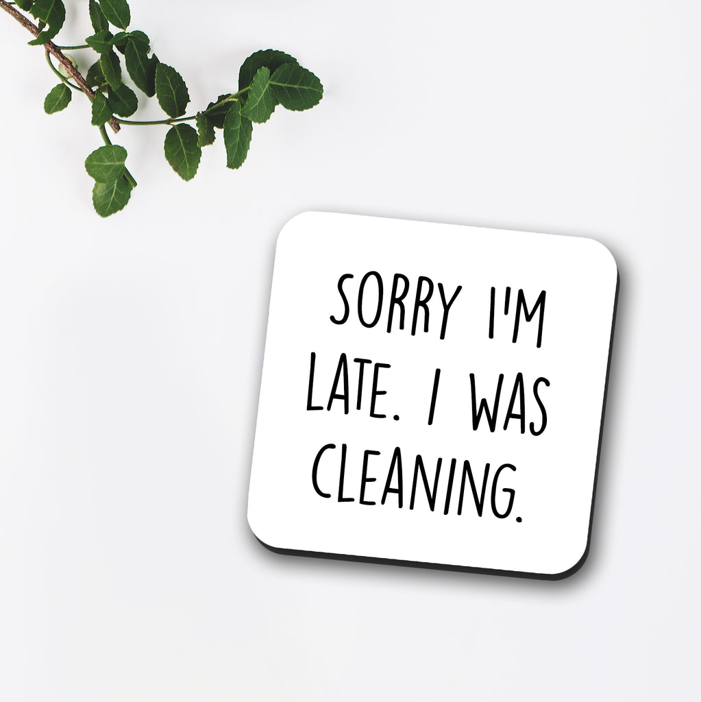 Sorry I'm Late, I Was Cleaning Coaster