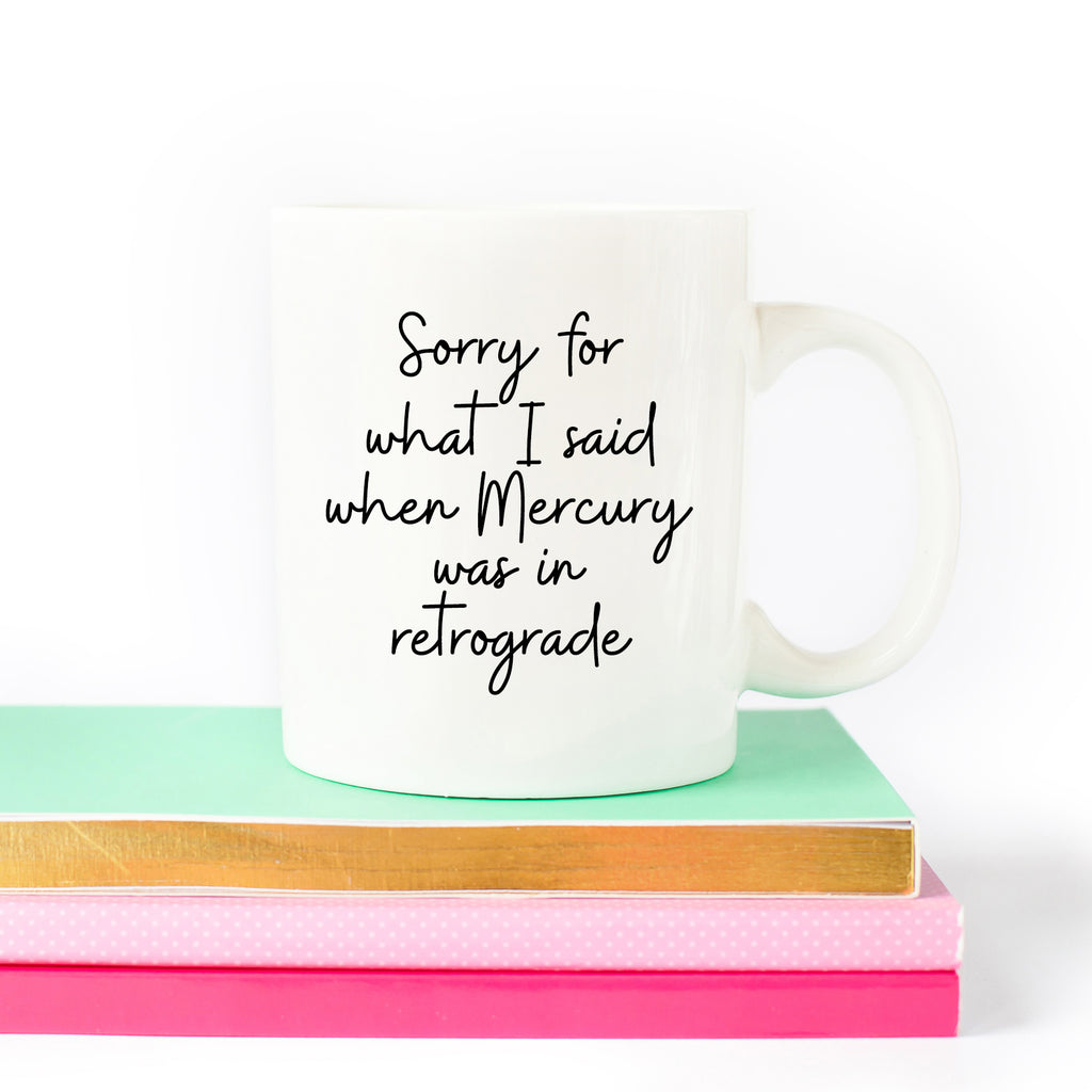 Sorry For What I Said When Mercury Was In Retrograde Mug