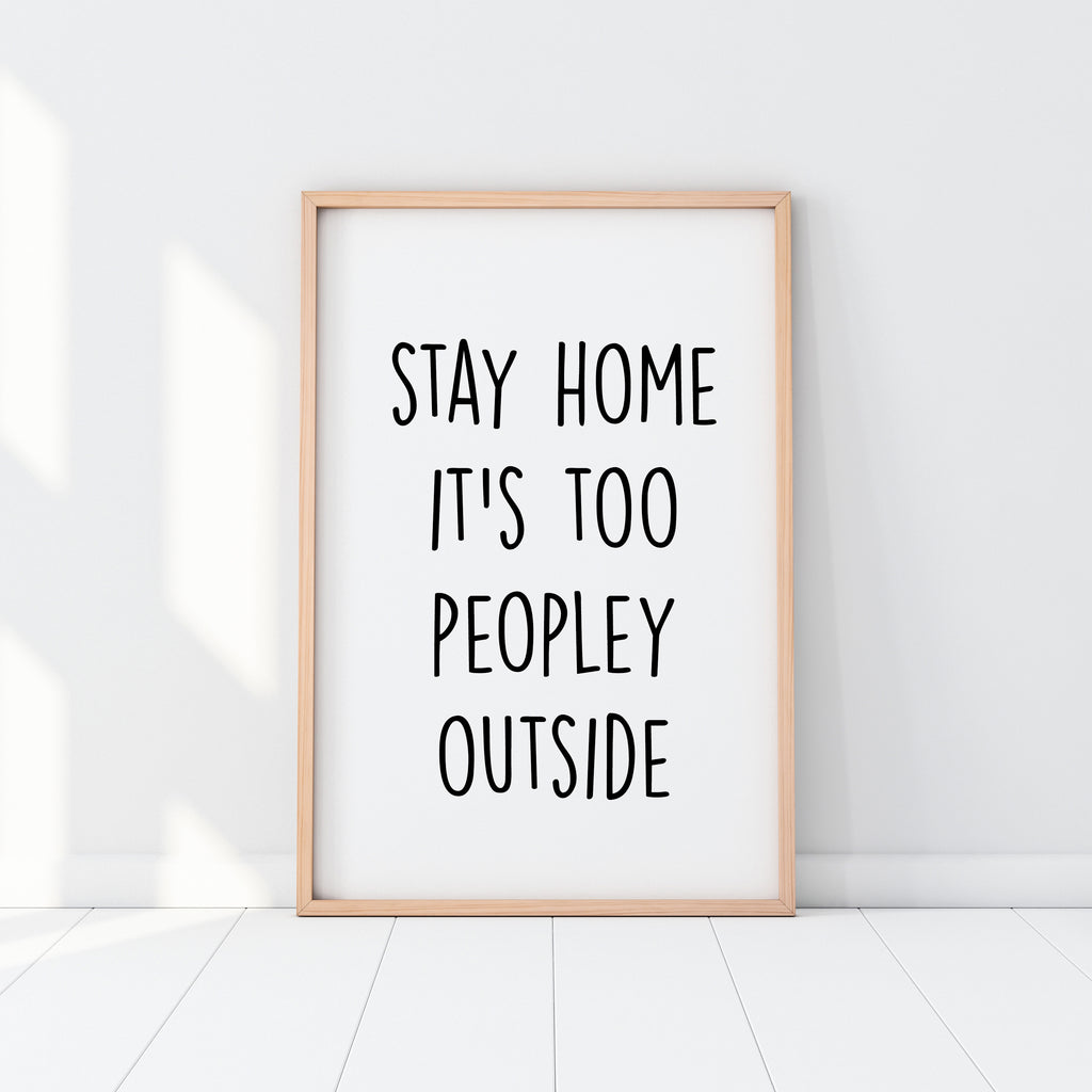 Stay Home It's Too Peopley Semi Gloss Print