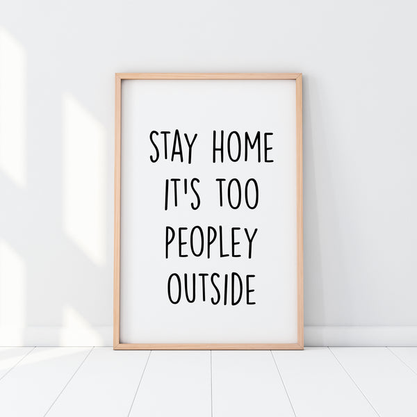 Stay Home It's Too Peopley Print