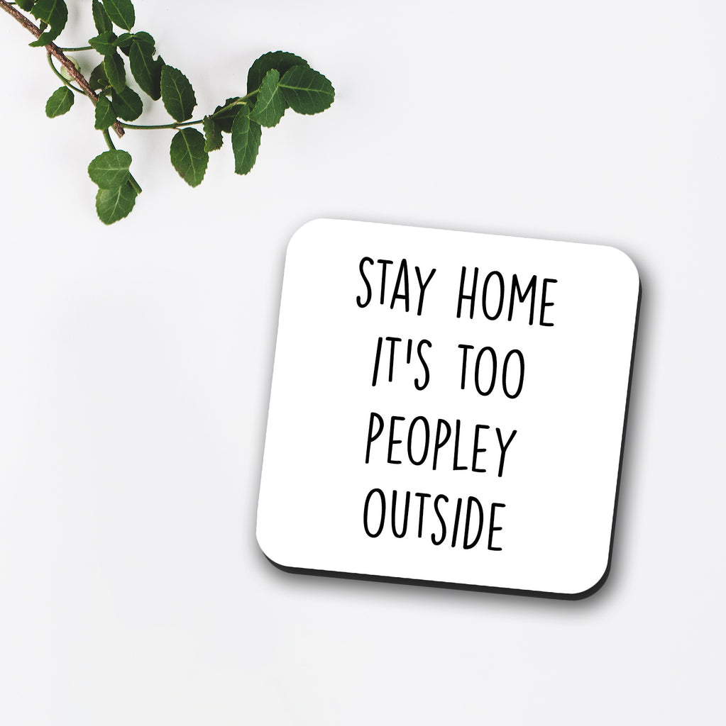 Stay Home It's Too Peopley Outside Coaster