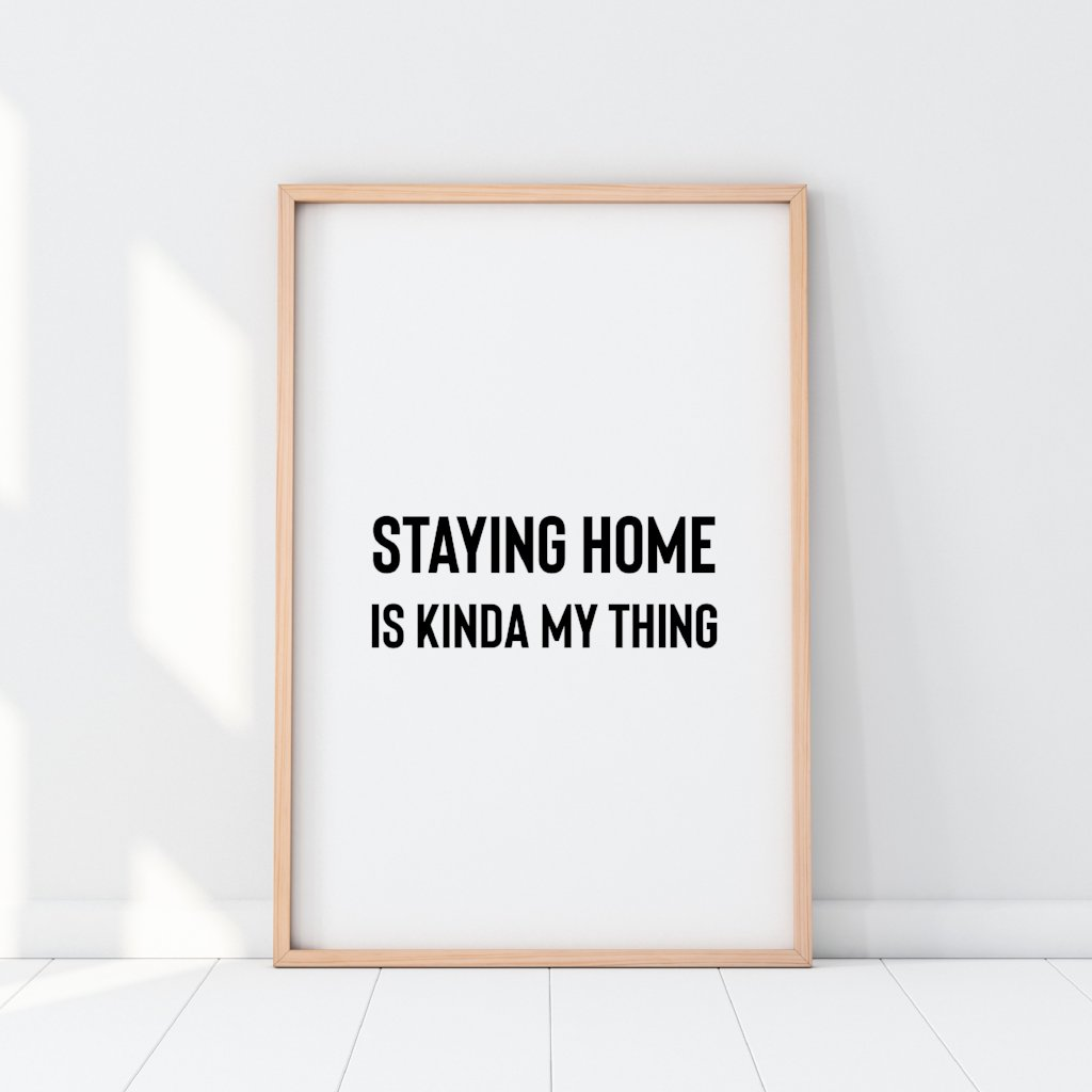 Staying Home Is Kinda My Thing Print