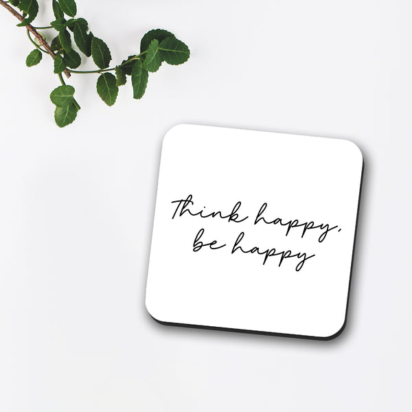 Think Happy, Be Happy Coaster