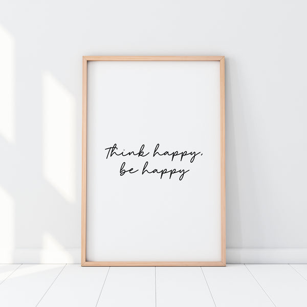 Think Happy, Be Happy Print