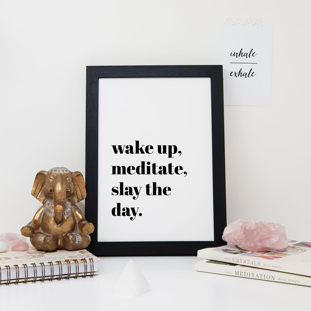 Wake Up, Meditate, Slay The Day Wall Art Print
